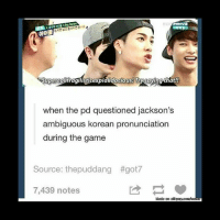Supercalifragilisticexpialidocious! Trysaying that!!  when the pd questioned jackson's  ambiguous korean pronunciation  during the game  Source: thepuddang #got7  7,439 notes got7 jackson koreanmemes