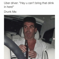 "Oh shit my bad. Let me down it real quick that cool?: Uber driver: ""Hey u can't bring that drink  in here!  Drunk Me:  IG: @davie dave Oh shit my bad. Let me down it real quick that cool?"