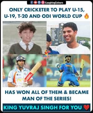 #YuvrajSingh: 0回 )/Laughing  ONLY CRICKETER TO PLAY U-15,  U-19, T-20 AND ODI WORLD CUP  LAUGHING  RA  IN  HAS WON ALL OF THEM & BECAME  MAN OF THE SERIES!  KING YUVRAJ SINGH FOR YOU #YuvrajSingh