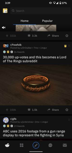 """The age of LOTR has ended. The time of the Witcher has come.: """"0, ♡40 37%  3:39  Q Search  Popular  Home  151k  3.3k  Share  r/freefolk  Posted by u/DrStalker • 7mo • i.imgur  O 16 Awards  30,000 up-votes and this becomes a Lord  of The Rings subreddit  Fožegbyýjňć  రారూత్లో  150k  1.5k  Share  r/gifs  Posted by u/jonbristow • 2mo • i.imgur  S 23 Awards  ABC uses 2016 footage from a gun range  display to represent the fighting in Syria  ...  ... The age of LOTR has ended. The time of the Witcher has come."""
