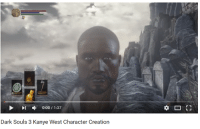 Youtube Snapshots, Dark, and Creation: 0:00 1:37  Dark Souls 3 Kanye West Character Creation  r 1
