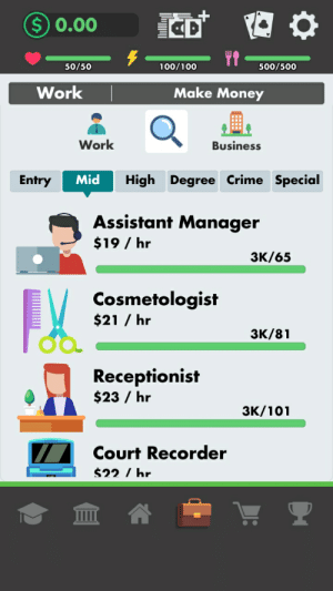 Crime, Money, and Work: $ 0.00  50/50  100/100  500/500  Work  Make Money  Work  Business  Mid  High Degree Crime Special  Entry  Assistant Manager  $19 / hr  ЗК/65  Cosmetologist  $21 / hr  ЗК/81  Receptionist  $23 / hr  ЗК/101  Court Recorder  $22/hr And people say women are underpaid