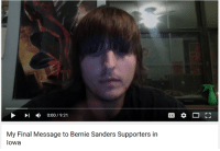 Bernie Sanders Supporters: 0:00 9:21  My Final Message to Bernie Sanders Supporters in  Iowa