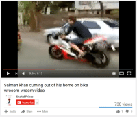Cuming: 0:06 0:15  Salman khan cuming out of his home on bike  wrooom wroom video  Shahid Prince  C Subscribe  5  Add to Share More  730 views  1  9