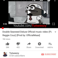 Memes, Music, and Reggie: 0:06  Youtube.com/Tutweezy  Double Seaweed Deluxe Official music video (Ft. -'  Reggie Couz) [Prod by: OfficialMaas]  1M views  38K  402  Share Download Add to  Tutweezy  572K subscribers  SUBSCRIBE A MILLI 🙌🏾🙌🏾🍔 @officialmaas @reggiecouz doubleseaweeddeluxe