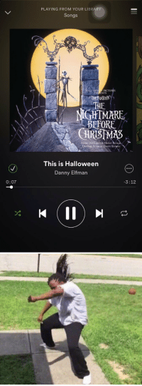 Halloween, Music, and Library: 0:07  PLAYING FROM YOUR LIBRARY  Songs  AIT DIS  PICTURES  PRESENTS  THE  IGHTMARE  BEFORE  Music LYRICS BY DANNY AFM  E BY DANNY ELFNAN  This is Halloween  Danny Elfman  3:12 me all october