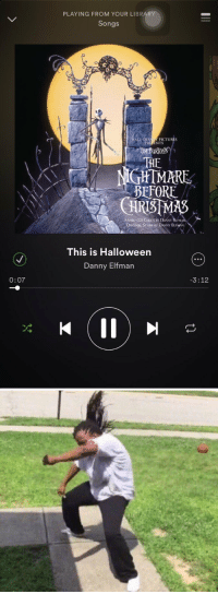 Halloween, Music, and Library: 0:07  PLAYING FROM YOUR LIBRARY  Songs  ALT DIS  PICTURES  PRESENTS  THE  IGHTMARE  BEFORE  Music AND LYRICS By DANNY B.FM  E BY DANNY ELENAN  This is Halloween  Danny Elfman  3:12 Me all October: