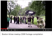 4chan, Boston, and Meetup: 0:08  1:11  Boston 4chan meetup 2008 footage compilation A Youtube Snapshots™ Classic