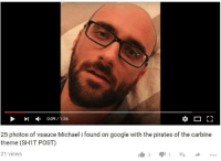 Vsauce : 0:09 1:36  25 photos of vsauce Michael i found on google with the pirates of the carbine  theme (SHIT POST)  21 views