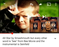 """Yeah, this exists and it's a masterpiece.: 0:12  @cool  All Star by Smashmouth but every other  word is """"bee"""" from Bee Movie and the  instrumental is Seinfeld  MOH  r 1  1:00 Yeah, this exists and it's a masterpiece."""