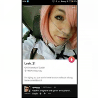 Lmao, Pregnant, and Pussy: 0:14  t t.1 Pussy E D 27%  0  Leah, 21  University of Guelph  4057 miles away  I'm dying so you don't have to worry about a long  term commitment  spoopyyy 2630 Points 3  Get her pregnant and go for a double kill  rouning.cz Reply个 + ·.. @sigh lmao