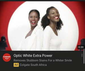 Not sure if they even vetted this at all: 0:20  Optic White Extra Power  Colgate  Removes Stubborn Stains For a Whiter Smile  Ad Colgate South Africa Not sure if they even vetted this at all