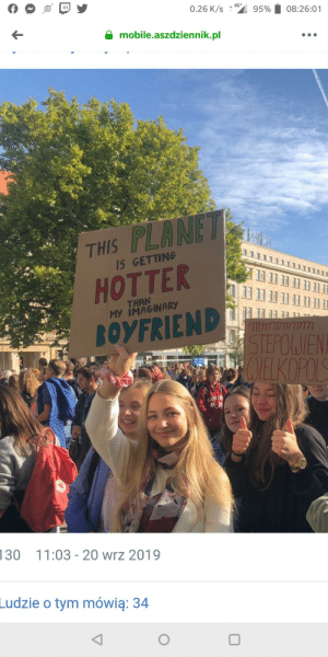 Climate protest - Poland via /r/memes https://ift.tt/2QoFRHi: 0.26 K/s  4G+  95%  08:26:01  mobile.aszdziennik.pl  THIS PLANET  HOTTER  IS GETTING  THAN  MY IMAGINARY  BOYFRIEND  STEPOWIEN  LAVELKOPOLS  130  11:03 - 20 wrz 2019  Ludzie o tym mówią: 34 Climate protest - Poland via /r/memes https://ift.tt/2QoFRHi