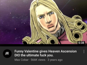 Roses are red, violets are blue...: 0:38  Funny Valentine gives Heaven Ascension  DIO the ultimate fuck you.  M  Max Cobar · 566K views · 3 years ago Roses are red, violets are blue...