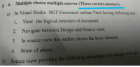 memehumor:  Hmmm, I wonder… What could it be?: 0 4. Multiple choice multiple answer (Three correcet answers).  In Visual Studio .NET Document outline View having following task:  1. View the logical structure of document  2. Navigate between Design and Source view.  3. In source view the outline shows the body element  4. None of above  a)  are  b)  Source view provides the following advantage over design view memehumor:  Hmmm, I wonder… What could it be?