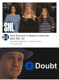 """<p><a href=""""https://coolmanfromthepast.tumblr.com/post/173846205066/yeah-snl-says-theyre-a-comedy-show-too-cant"""" class=""""tumblr_blog"""">coolmanfromthepast</a>:</p><blockquote><p>Yeah, SNL says they're a comedy show, too.  Can't believe 'em.</p></blockquote><p>How do you go from the hilarious, multitalented Donald Glover to a woman who thinks reminding us that she has a vagina is peak comedy? For goodness sake we would have taken literally any cast member from Infinity War over this. Or hey since Deadpool is coming out, why not Ryan Reynolds? That would have been amazing. Instead we get this joke stealing hack.</p>: 0:45  Amy Schumer Is Ready to Host the  Best SNL Yet  Saturday Night Live 45,352 views  16 hours ago  8IL   Doubt <p><a href=""""https://coolmanfromthepast.tumblr.com/post/173846205066/yeah-snl-says-theyre-a-comedy-show-too-cant"""" class=""""tumblr_blog"""">coolmanfromthepast</a>:</p><blockquote><p>Yeah, SNL says they're a comedy show, too.  Can't believe 'em.</p></blockquote><p>How do you go from the hilarious, multitalented Donald Glover to a woman who thinks reminding us that she has a vagina is peak comedy? For goodness sake we would have taken literally any cast member from Infinity War over this. Or hey since Deadpool is coming out, why not Ryan Reynolds? That would have been amazing. Instead we get this joke stealing hack.</p>"""
