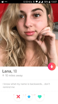At least shes giving you guidance: 0.53 K/s  58%  1 3:07  Lana, 18  o 10 miles away  I know what my name is backwards... don't  remind me At least shes giving you guidance