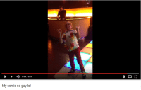 Youtube Snapshots, Gay-Lol, and So Gay: 0:54/0:59  My son is so gay lol
