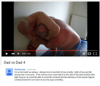 Asian Dad Meme: 0:54 1:09  Dad vs Dad 4  Stocky Asian 2 years ago  It is a hot match as always. Always love to see both of you wrestle. Both of you are BIG  strong men in my eyes. If the camera man could stand on the side of the doorwindow (the  light source), he would be able to avoid the contrast and the darkness of the human figures.  Looking forward to see more of you two guys wrestling.