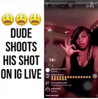 Dude, Love, and Memes: 0:60  DUDE  SHOOTS  HIS SHOT  ON IG LIVE  jada stewart 963  mikeymedlock  Playing my sht love him  leahashyre  Send Message