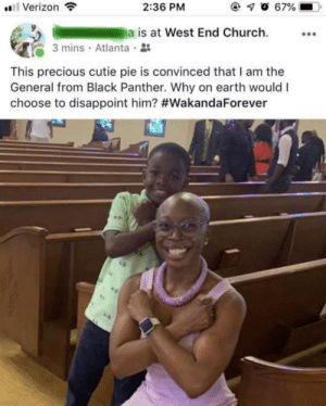 Get this woman a medal: 0 67%  Verizon  2:36 PM  a is at West End Church  3 mins Atlanta  This precious cutie pie is convinced that I am the  General from Black Panther. Why on earth would I  choose to disappoint him? Get this woman a medal