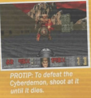 Thanks for the tip: 0-8 4  22 4500  HLALTH S  PROTIP: To defeat the  Cyberdemon, shoot at it  until it dies. Thanks for the tip