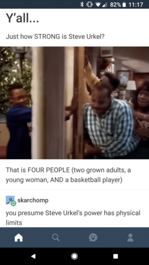 Basketball, Steve Urkel, and Power: 0  82% 1 1 1 :17  Y'all.  Just how STRONG is Steve Urkel?  That is FOUR PEOPLE (two grown adults, a  young woman, AND a basketball player)  skarchomp  you presume Steve Urkel's power has physical  limits physical form cannot contain him