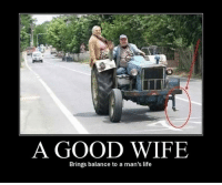 <p>That's a good wife</p>: 0  A GOOD WIFE  Brings balance to a man's life <p>That's a good wife</p>