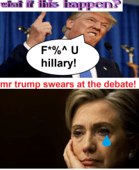 (0/ A  U  hillary!  mr trump SWears at the debate! what would u do if this happened at the debate?!