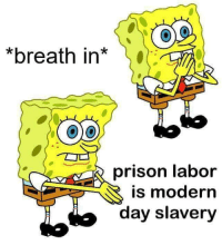 America, Crime, and Food: 0  *breath in  o O  prison labor  is modern  day slavery redpsychochick:  30-minute-memes:  read the 13th amendment, it didn't outlaw all slaveryget woke kids  Ok no. These people have committed crimes, they weren't uprooted from there homes and forced into free labor. And as someone pointed out, they get healthcare and educations. Whoever posted this doesn't know what they are talking about   Slavery of all kinds should be abolished. America has one of the worst recidivism rate of the major nations so no, we arent educating them and we should be giving healthcare to everyone anyway. Many people are uprooted from their homes though, like dont you dare get caught with a little bit of pot or have to resort stealing food. Since you dont know what youre talking about let me put the entire 13th amendment here: Section 1: Neither slavery nor involuntary servitude, except as a punishment for crime whereof the party shall have been duly convicted, shall exist within the United States, or any place subject to their jurisdiction.Section 2: Congress shall have power to enforce this article by appropriate legislation.Now since it doesnt specify what type of crime at all it can literally be anything. When I was in high school at my shitty underfunded district in Republican heavy county they acknowledge that slavery is still technically legal.Please stay in school kids