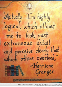 """Hermione, Memes, and Hitler: 0  ctualy Lm highly  logical, which allows  me to look past  extraneous detail  and perceive clearly that  which others overlook  ~Hermione  Granger  Hitler hated this site too  MUGGLENET MEMES.COM <p>My friend painted my favorite quote from the movie :) <a href=""""http://ift.tt/1eHwcxK"""">http://ift.tt/1eHwcxK</a></p>"""