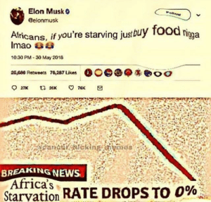 Food, News, and Stan: 0  Elon Musk  eelonmusk  Atricans, if you're starving justbuy food n  pa  10:30 PM-30 May 2018  26,680 Retweets 76,287 Likes  寡eoo  BREAKING NEWS  Africa's  stan tion RATE DROPS TO 0% Its that S I M P L E