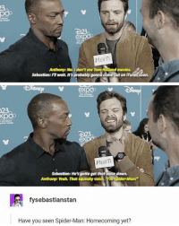 "Memes, Movies, and Soon...: 0  ex  Anthony: No. I don't see Tom Holland movies.  Sebastian: I'l walt. It's probably gonna come out on ITunes soon.  vex  ex  Sebastian: He's gotta get that voice down.  Anthony: Yeah. That squeaky voice,m Spider-Man!""  fysebastianstan  Have you seen Spider-Man: Homecoming yet? Baby you are mine mine mine sebastianstan anthonymackie"