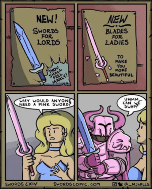 Beautiful, Pink, and Sword: 0  NEW!  SWORDS  FOR  LORDS  BLADES  FOR  LADIES  To  MAKE  MORE  BEAUTIFUL  UHMM  WHY WOULD ANYON  NEED A PINK SWORD?  CAN HE  SWAP  SWORDS CXIV  SWORDSCOMIC.COM  a MJWILLS Transmogs in videogames