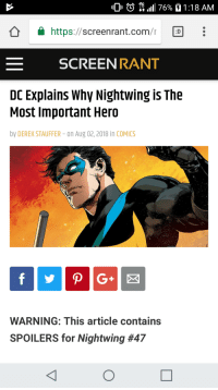 bisexual-nightwing:  YOU'RE GODDAMNED RIGHT HE IS: 0 O  4G  L LTE  11 1 76%  1 : 1 8 AM  â  https://screen rant.com/r  「D  SCREEN RANT  DC Explains Why Nightwing is The  Most Important Hero  by DEREK STAUFFER- on Aug 02,2018 in COMICS  WARNING: This article contains  SPOILERS for Nightwing bisexual-nightwing:  YOU'RE GODDAMNED RIGHT HE IS