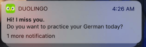 Is..? Is that an apology?: 0.O DUOLINGO  4:26 AM  Hi! I miss you.  Do you want to practice your German today?  1 more notification Is..? Is that an apology?