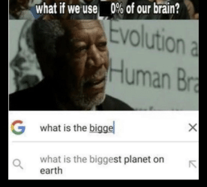 What if …: 0% of our brain?  what if we use  Evolution a  Human Bra  Gwhat is the bigge  what is the biggest planet on  earth What if …