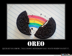 Despair, Fandom, and Com: 0:  OREO  BECIUSE YOU KNOW.. THI SIS WHAT HIDDENS IN YOUR MOUTH WHEN YOU EAT IT..  DIY DESPAIR.COMa  MemeCenter  memecenter.com From the Oreo fandom.