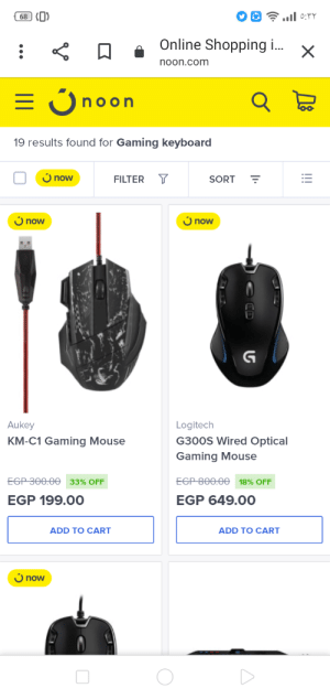 Shopping, Keyboard, and Mouse: 0:rr  68  Online Shopping i.... X  noon.com  = noo  O on  19 results found for Gaming keyboard  Y  now  FILTER  SORT  now  now  G  Aukey  Logitech  G300S Wired Optical  KM-C1 Gaming Mouse  Gaming Mouse  EGP 300.0e 33% OFF  EGP 800.0e 18% OFF  EGP 199.00  EGP 649.00  ADD TO CART  ADD TO CART  Ú now  !! how can you mess up something so simple