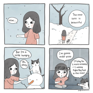 [OC] Experiencing Snow in 2019: 0  The snow  sure is  beautiful  Wow...  But I'm a  little hungry  L'm gonna  order pizza  I'll play for  5 more minutes  -I wanna  fight Big Fooft  in the snow!  Oh,  okay.  수지@cat ncat comics [OC] Experiencing Snow in 2019
