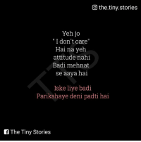 "don't care: 0 the.tiny.stories  Yeh jo  I don't care""  Hai na yeh  attitude nahi  Badi mehnat  se aaya hal  Iske liye badi  Parikshaye deni padt ha  f The Tiny Stories"