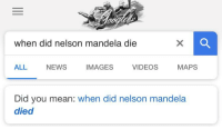 Google, Nelson Mandela, and News: 0  when did nelson mandela die  ALL NEWS IMAGES VIDEOS MAPS  Did you mean: when did nelson mandela  died