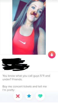 I'm 6'3 but I never right swipe cause ain't no one want someone this superficial. Dudes can't control their height: 0  You know what you call guys 5'11 and  under? Friends.  Buy me concert tickets and tell me  I'm pretty I'm 6'3 but I never right swipe cause ain't no one want someone this superficial. Dudes can't control their height