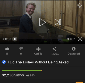 Dank, Memes, and Target: 00:00  00:37  1k  Add To  Share  Download  I Do The Dishes Without Being Asked  32,250 VIEWS  99% me_irl by BroncosoJR MORE MEMES