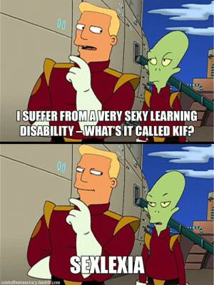 learning disability: 00  ISUFFER FROM AVERY SEXY LEARNING  DISABILITY-WHAT'S IT CALLED KIF?  00  SEXLEXIA  centralbureaucracy.tumblr.com