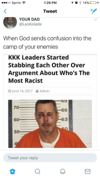 Blackpeopletwitter, Dad, and God: 00 Sprint  1:26 PM  Tweet  YOUR DAD  @LeoKolade  When God sends confusion into the  camp of your enemies  KKK Leaders Started  Stabbing Each Other Over  Argument About Who's The  Most Racist  O June 14, 2017 Admin  70  6  63  50  4  Tweet your reply <p>Blessings on Blessings (via /r/BlackPeopleTwitter)</p>