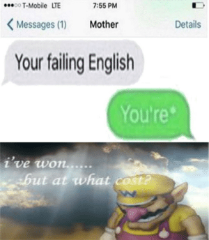 The chancla is comming by Hakameet MORE MEMES: 00 T-Mobile LTE  7:55 PM  Details  Messages (1)  Mother  Your failing English  You're  i've won.....  but at what cost? The chancla is comming by Hakameet MORE MEMES