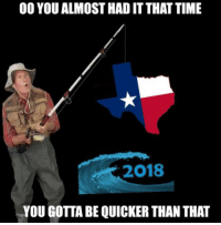 Politics, Waves, and Guess: 00 YOU ALMOST HAD IT THAT TIME  2018  YOU GOTTA BE QUICKER THAN THAT