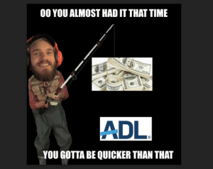 can we end gamers: 00 YOU ALMOST HAD IT THAT TIME  ICID)  r t  ADL  YOU GOTTA BE QUICKER THAN THAT can we end gamers