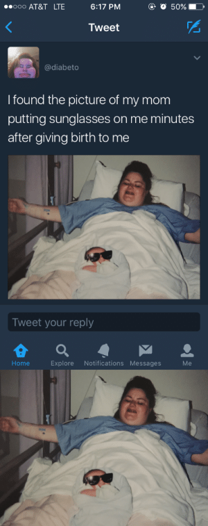 teamnowalls:LMAOOOO: 000 AT&T LTE  6:17 PM  o 50%  Tweet  @diabeto  I found the picture of my mom  putting sunglasses on me minutes  after giving birth to me  Tweet your reply  Home  Explore Notifications Messages  Me teamnowalls:LMAOOOO